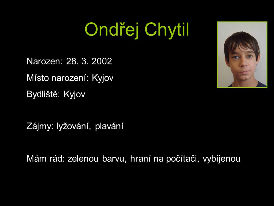 Ondřej Chytil Ondřej Chytil Narozen: 28. 3. 2002 Místo narození: Kyjov