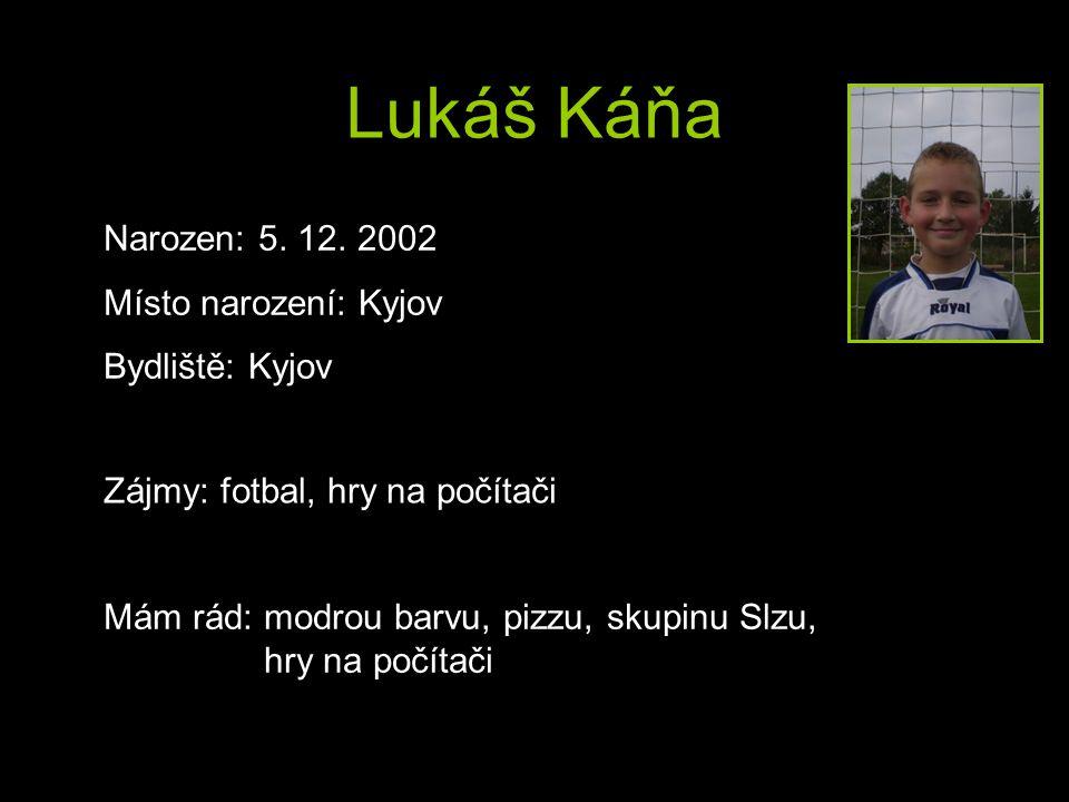 Lukáš Káňa Narozen: 5. 12. 2002 Místo narození: Kyjov Bydliště: Kyjov