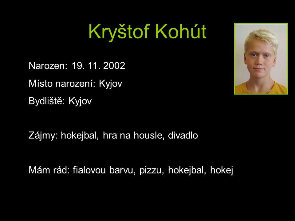 Kryštof Kohút Narozen: 19. 11. 2002 Místo narození: Kyjov