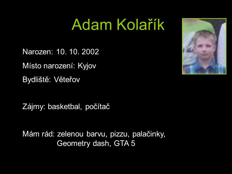 Adam Kolařík Narozen: 10. 10. 2002 Místo narození: Kyjov