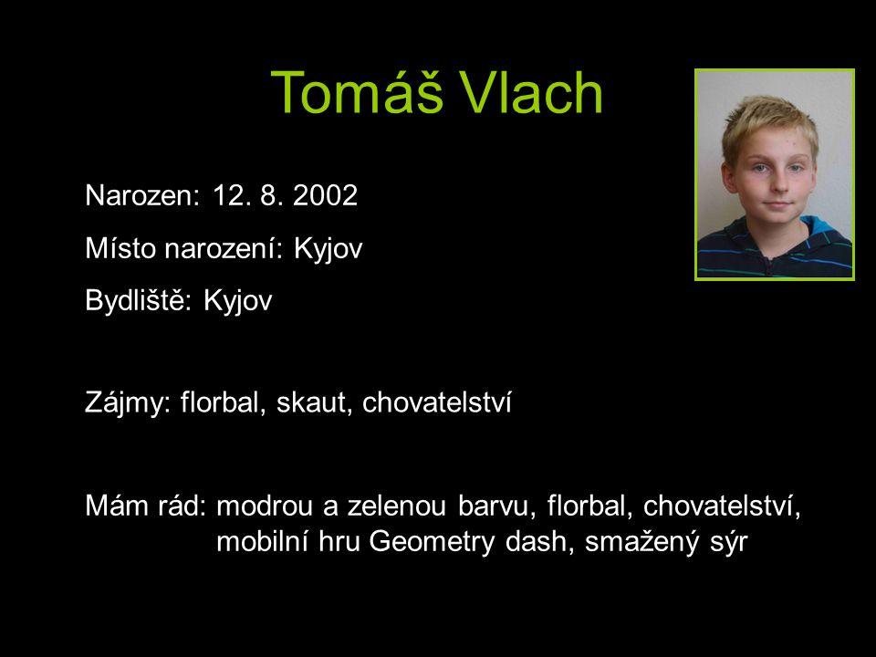 Tomáš Vlach Narozen: 12. 8. 2002 Místo narození: Kyjov Bydliště: Kyjov