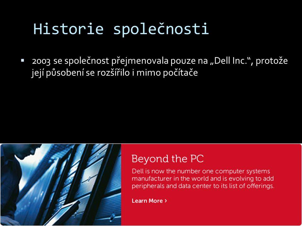 """Historie společnosti 2003 se společnost přejmenovala pouze na """"Dell Inc. , protože její působení se rozšířilo i mimo počítače"""