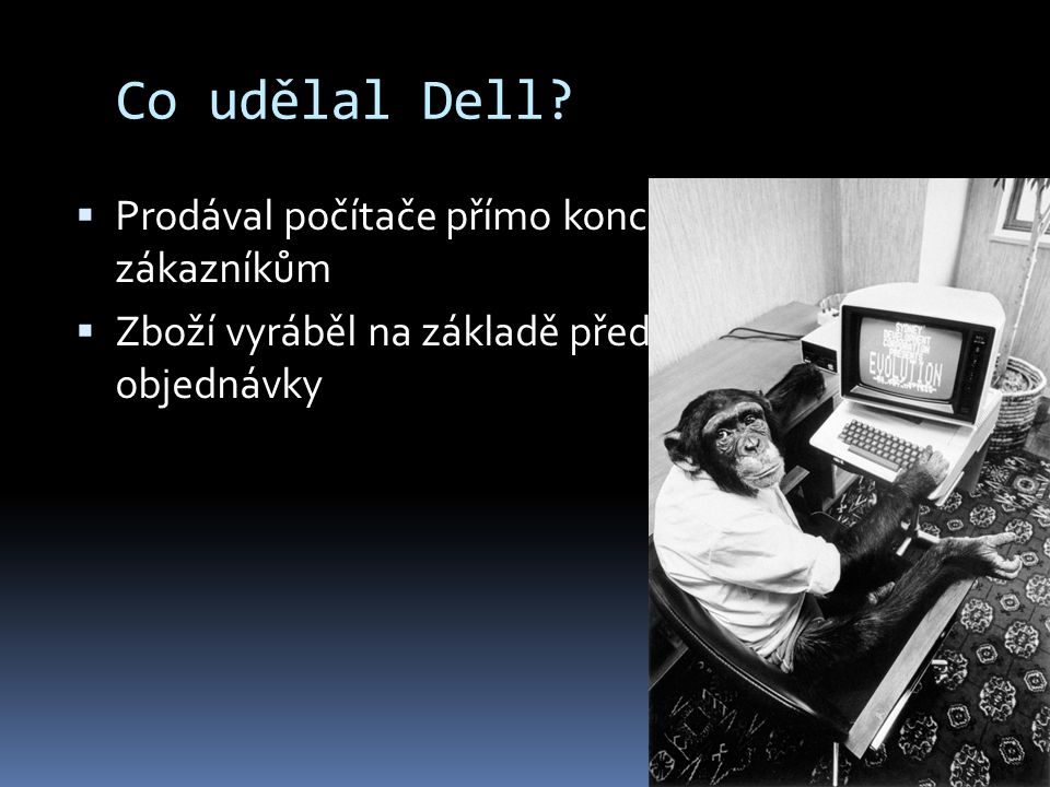 Co udělal Dell Prodával počítače přímo koncovým zákazníkům
