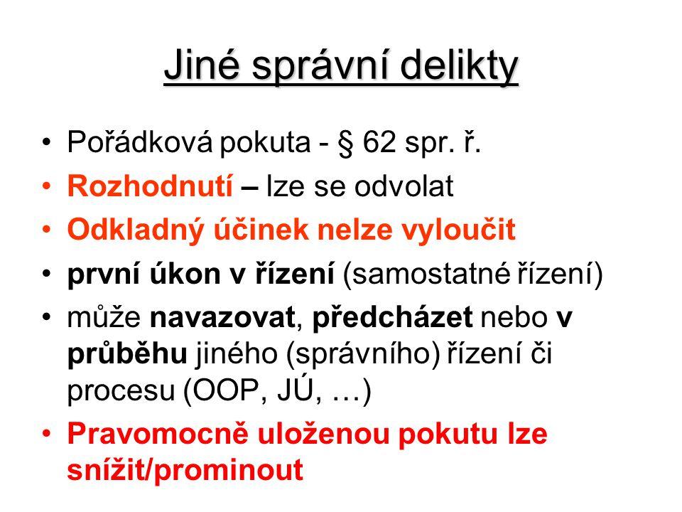 Jiné správní delikty Pořádková pokuta - § 62 spr. ř.