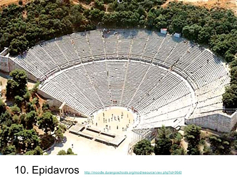 10. Epidavros http://moodle.durangoschools.org/mod/resource/view.php id=9640