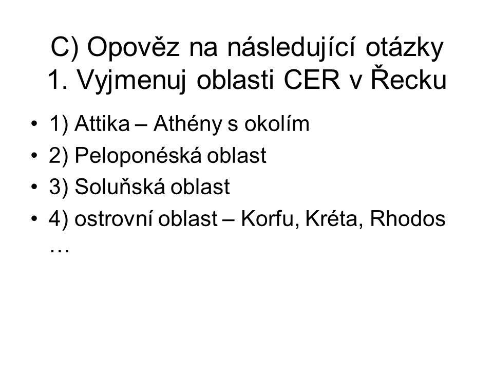 C) Opověz na následující otázky 1. Vyjmenuj oblasti CER v Řecku