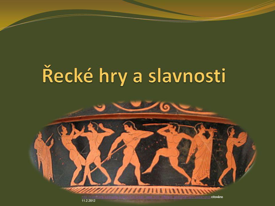 Řecké hry a slavnosti http://commons.wikimedia.org/wiki/File:Greek_vase_with_different_sportsmen.jpg uselang=cs citováno 11.2.2012.