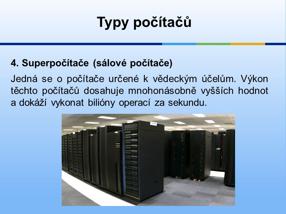 Typy počítačů 4. Superpočítače (sálové počítače)