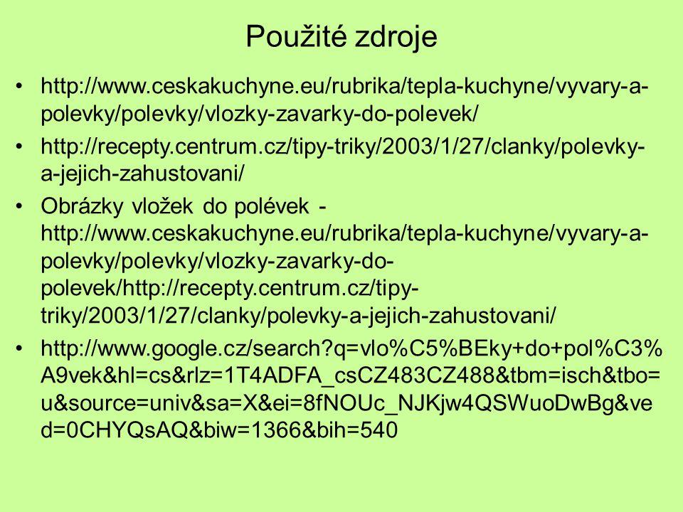 Použité zdroje http://www.ceskakuchyne.eu/rubrika/tepla-kuchyne/vyvary-a-polevky/polevky/vlozky-zavarky-do-polevek/