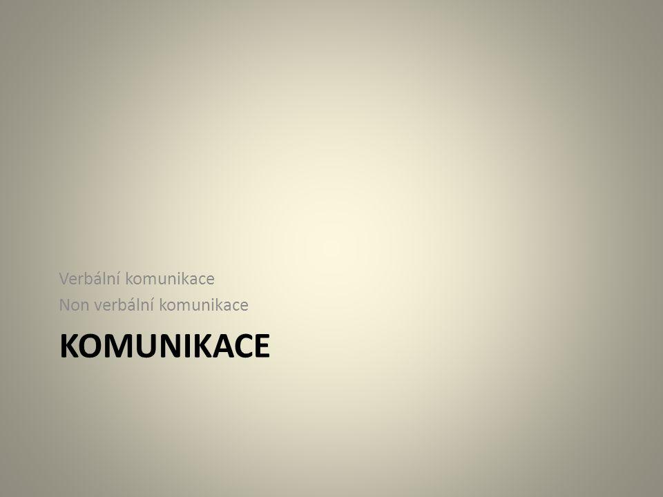 Verbální komunikace Non verbální komunikace komunikace