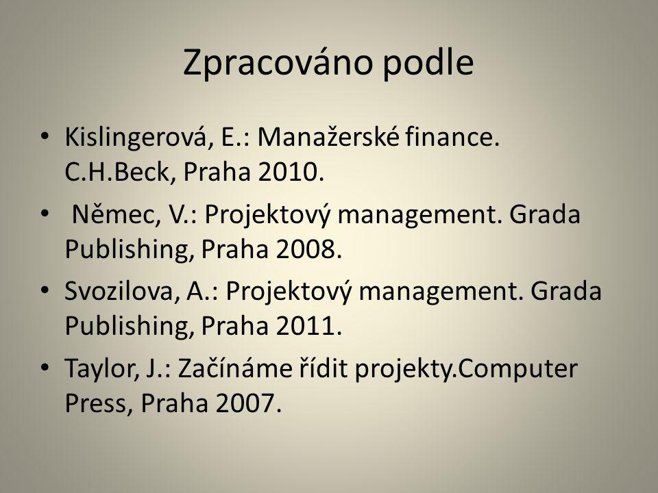 Zpracováno podle Kislingerová, E.: Manažerské finance. C.H.Beck, Praha 2010. Němec, V.: Projektový management. Grada Publishing, Praha 2008.