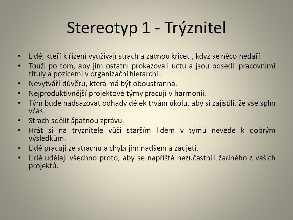 Stereotyp 1 - Trýznitel Lidé, kteří k řízení využívají strach a začnou křičet , když se něco nedaří.