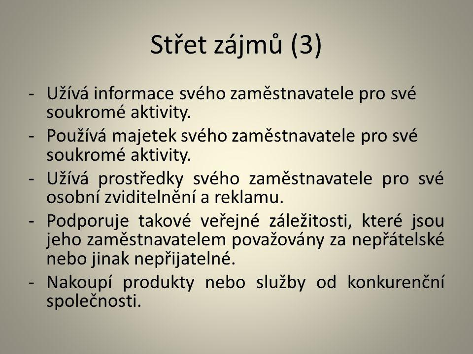 Střet zájmů (3) Užívá informace svého zaměstnavatele pro své soukromé aktivity. Používá majetek svého zaměstnavatele pro své soukromé aktivity.