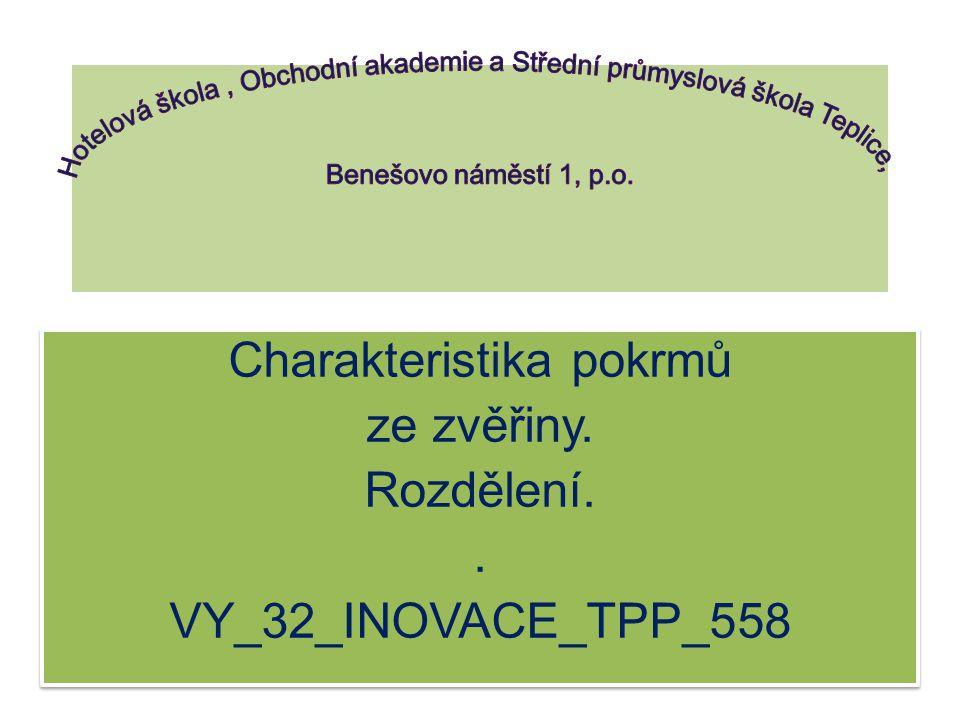 Charakteristika pokrmů ze zvěřiny. Rozdělení. . VY_32_INOVACE_TPP_558