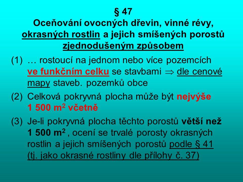 § 47 Oceňování ovocných dřevin, vinné révy, okrasných rostlin a jejich smíšených porostů zjednodušeným způsobem