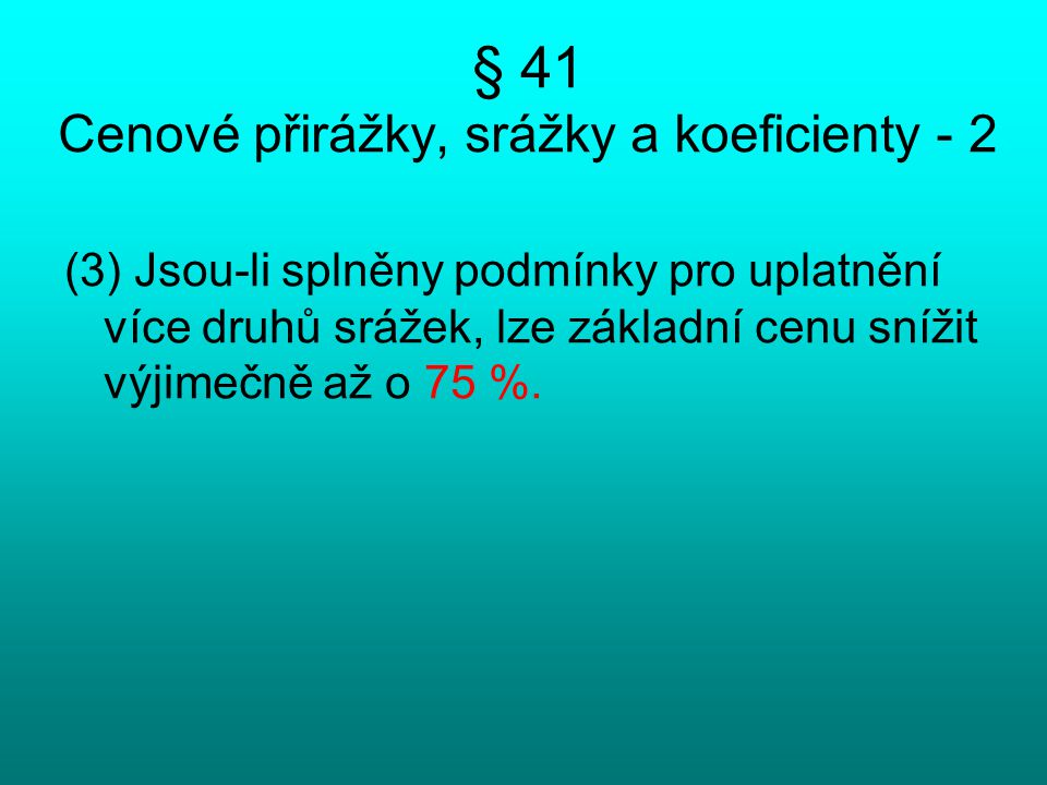 § 41 Cenové přirážky, srážky a koeficienty - 2