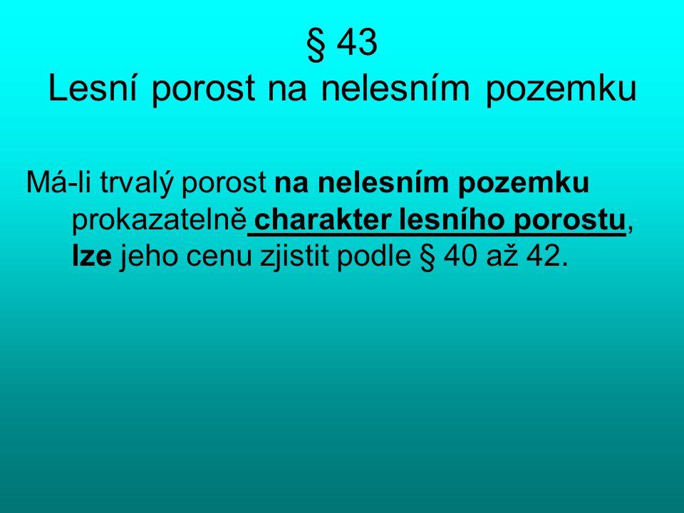 § 43 Lesní porost na nelesním pozemku