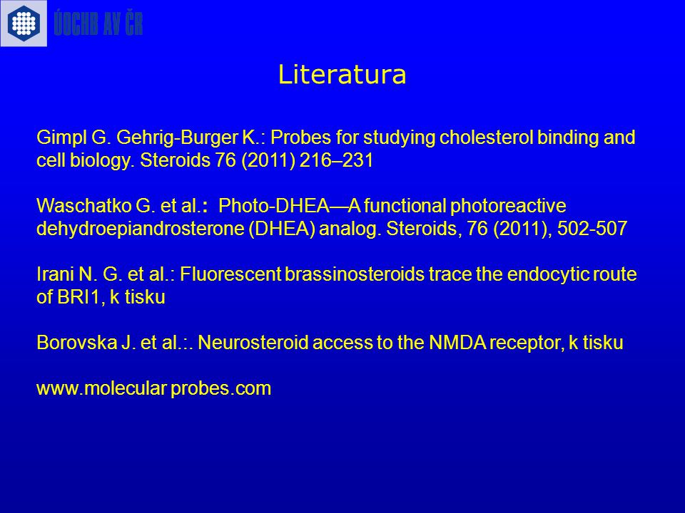 Literatura Gimpl G. Gehrig-Burger K.: Probes for studying cholesterol binding and cell biology. Steroids 76 (2011) 216–231.