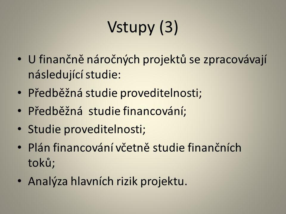 Vstupy (3) U finančně náročných projektů se zpracovávají následující studie: Předběžná studie proveditelnosti;