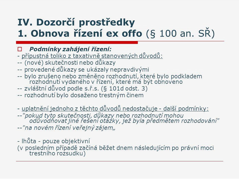 IV. Dozorčí prostředky 1. Obnova řízení ex offo (§ 100 an. SŘ)
