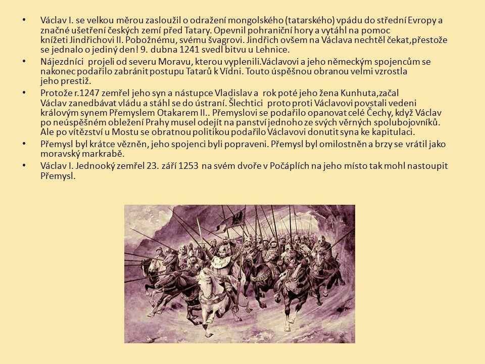 Václav I. se velkou měrou zasloužil o odražení mongolského (tatarského) vpádu do střední Evropy a značné ušetření českých zemí před Tatary. Opevnil pohraniční hory a vytáhl na pomoc knížeti Jindřichovi II. Pobožnému, svému švagrovi. Jindřich ovšem na Václava nechtěl čekat,přestože se jednalo o jediný den! 9. dubna 1241 svedl bitvu u Lehnice.