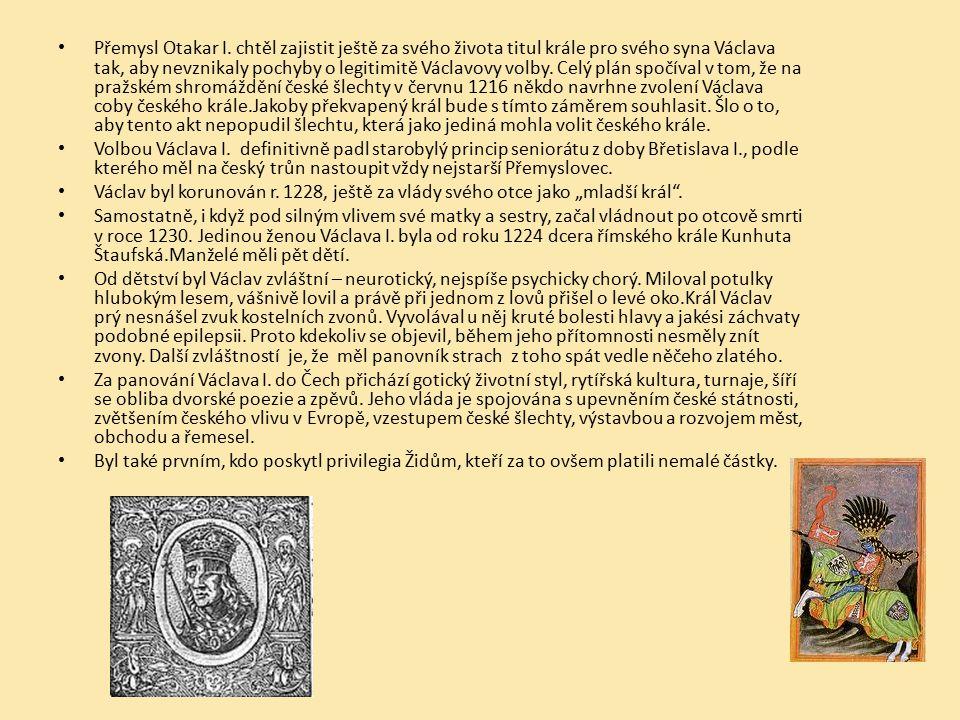 Přemysl Otakar I. chtěl zajistit ještě za svého života titul krále pro svého syna Václava tak, aby nevznikaly pochyby o legitimitě Václavovy volby. Celý plán spočíval v tom, že na pražském shromáždění české šlechty v červnu 1216 někdo navrhne zvolení Václava coby českého krále.Jakoby překvapený král bude s tímto záměrem souhlasit. Šlo o to, aby tento akt nepopudil šlechtu, která jako jediná mohla volit českého krále.