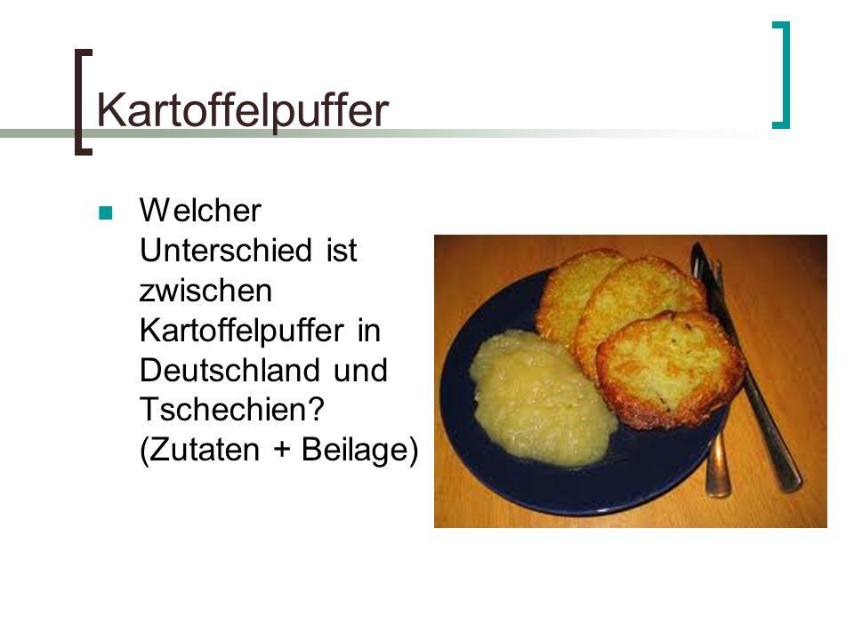 Kartoffelpuffer Welcher Unterschied ist zwischen Kartoffelpuffer in Deutschland und Tschechien.