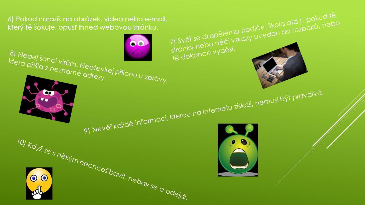 6) Pokud narazíš na obrázek, video nebo e-mail, který tě šokuje, opusť ihned webovou stránku.