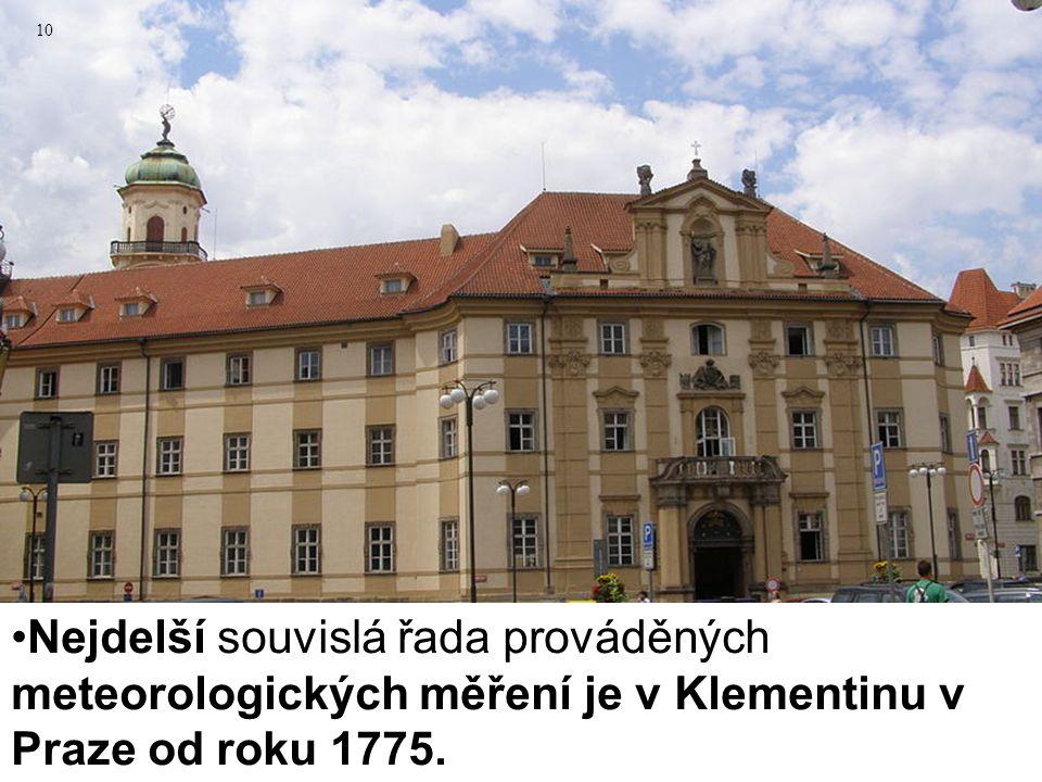 10 Nejdelší souvislá řada prováděných meteorologických měření je v Klementinu v Praze od roku 1775.