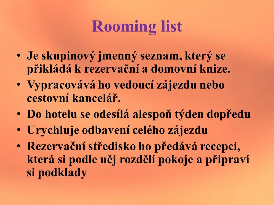 Rooming list Je skupinový jmenný seznam, který se přikládá k rezervační a domovní knize. Vypracovává ho vedoucí zájezdu nebo cestovní kancelář.