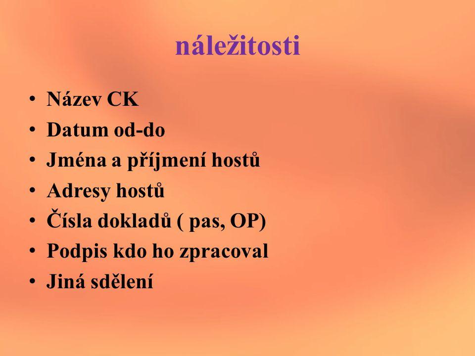 náležitosti Název CK Datum od-do Jména a příjmení hostů Adresy hostů