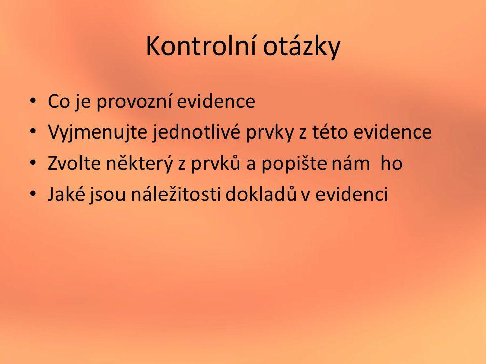 Kontrolní otázky Co je provozní evidence