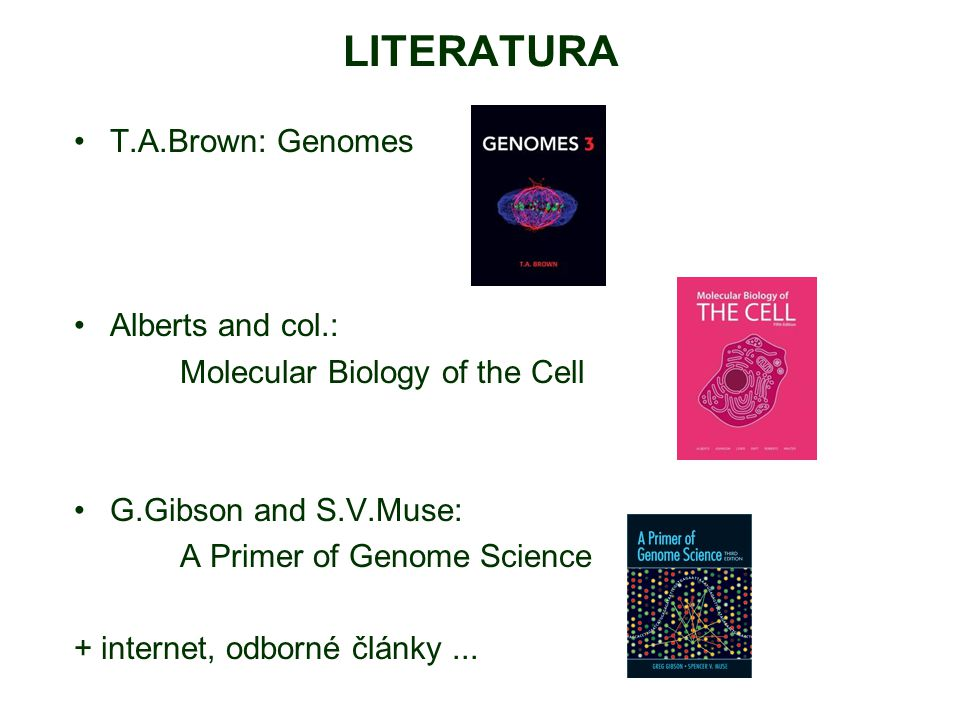 LITERATURA T.A.Brown: Genomes Alberts and col.: