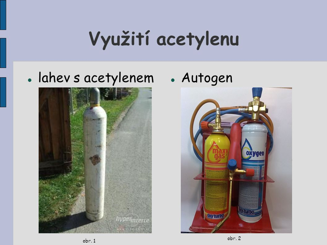 Využití acetylenu lahev s acetylenem obr. 1 Autogen obr. 2