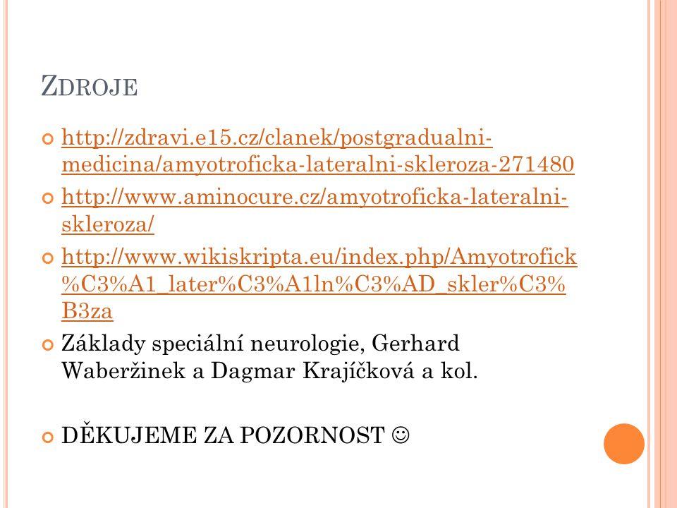 Zdroje http://zdravi.e15.cz/clanek/postgradualni- medicina/amyotroficka-lateralni-skleroza-271480.