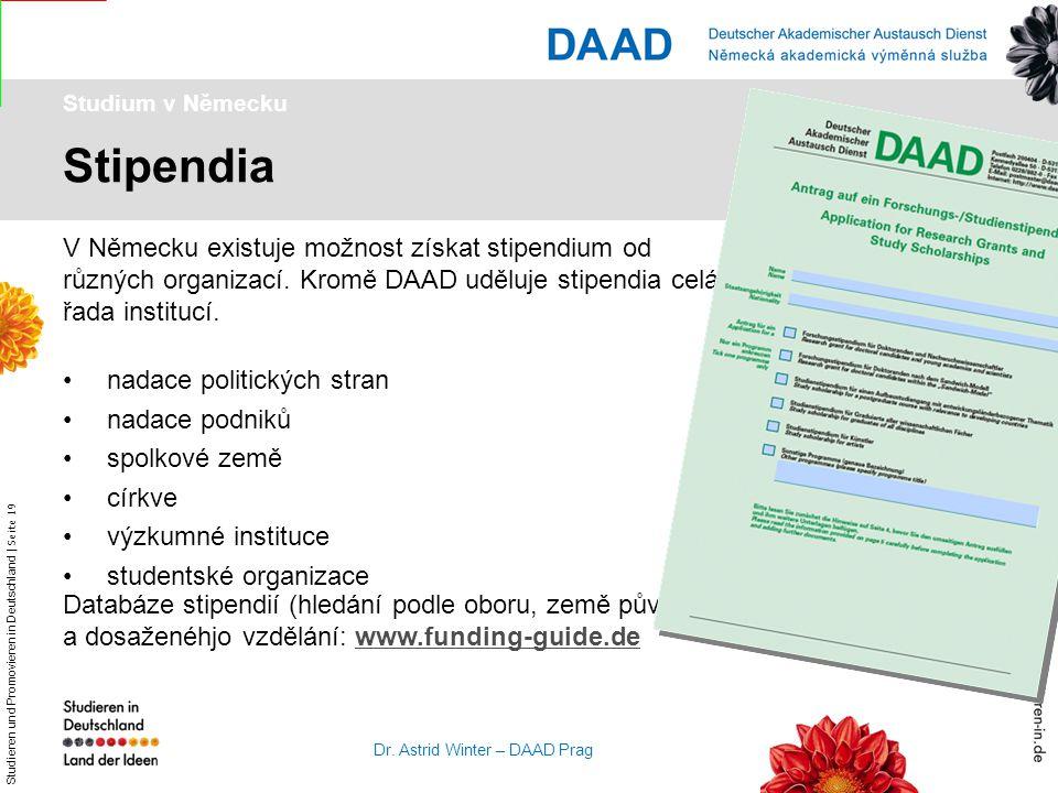 Studium v Německu Stipendia. V Německu existuje možnost získat stipendium od různých organizací. Kromě DAAD uděluje stipendia celá řada institucí.