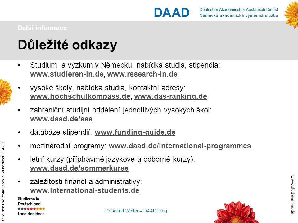 Další informace Důležité odkazy. Studium a výzkum v Německu, nabídka studia, stipendia: www.studieren-in.de, www.research-in.de.