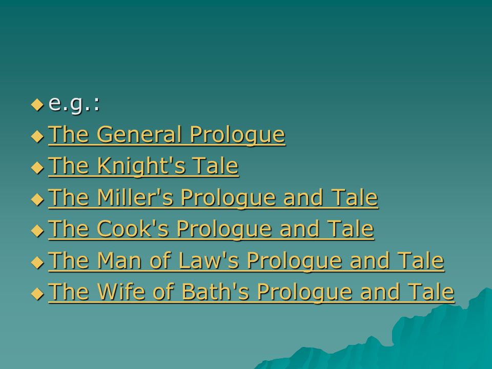 e.g.: The General Prologue. The Knight s Tale. The Miller s Prologue and Tale. The Cook s Prologue and Tale.