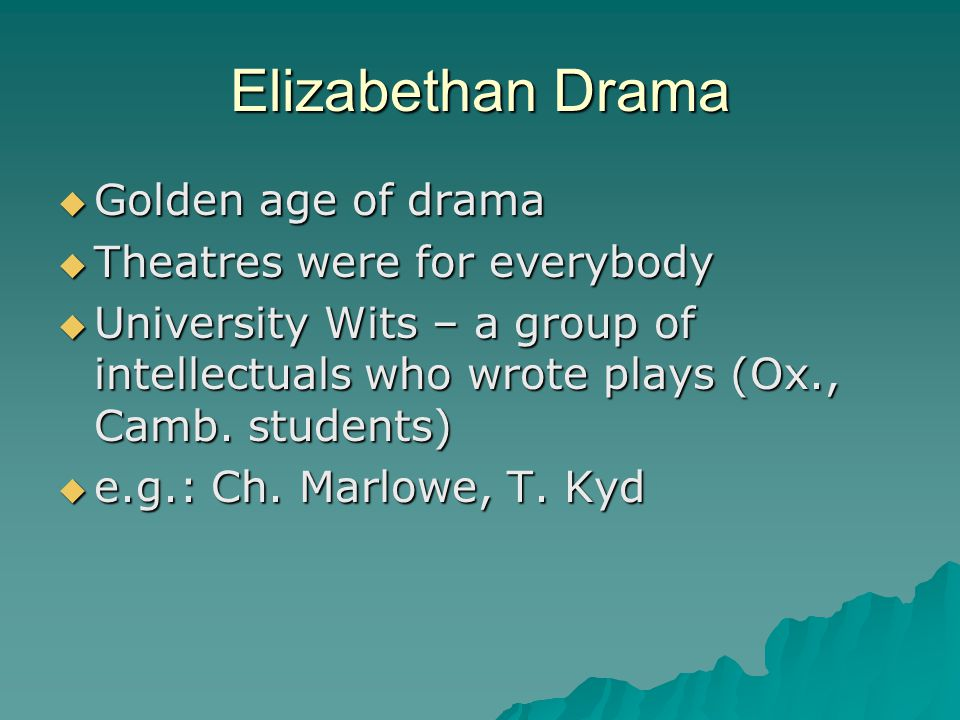 Elizabethan Drama Golden age of drama Theatres were for everybody