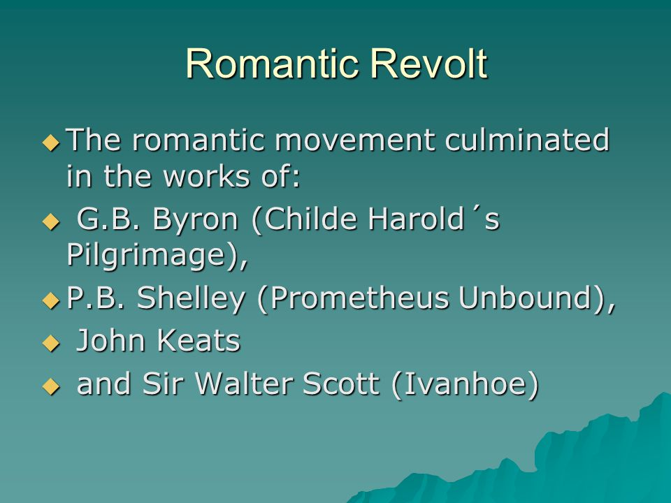 Romantic Revolt The romantic movement culminated in the works of: