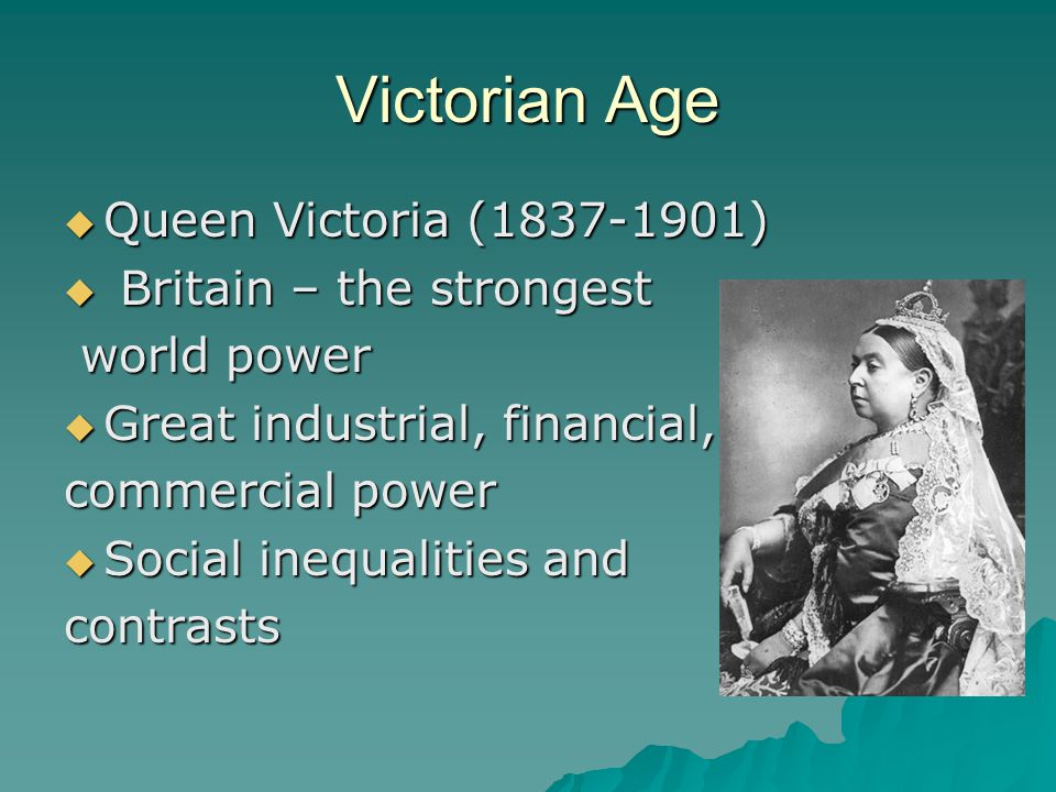 Victorian Age Queen Victoria (1837-1901) Britain – the strongest