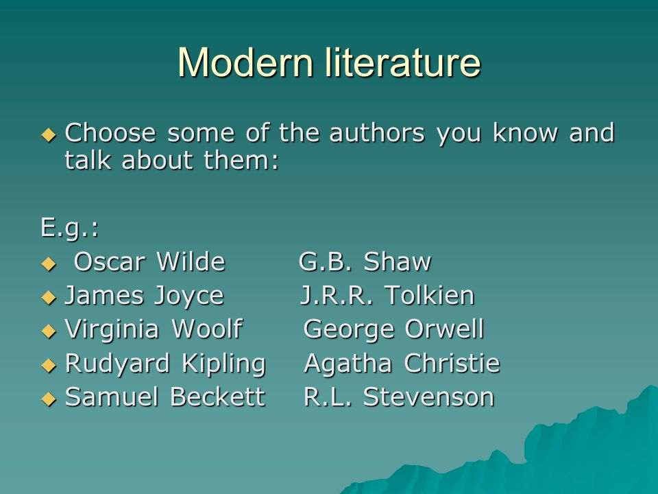 Modern literature Choose some of the authors you know and talk about them: E.g.: Oscar Wilde G.B. Shaw.