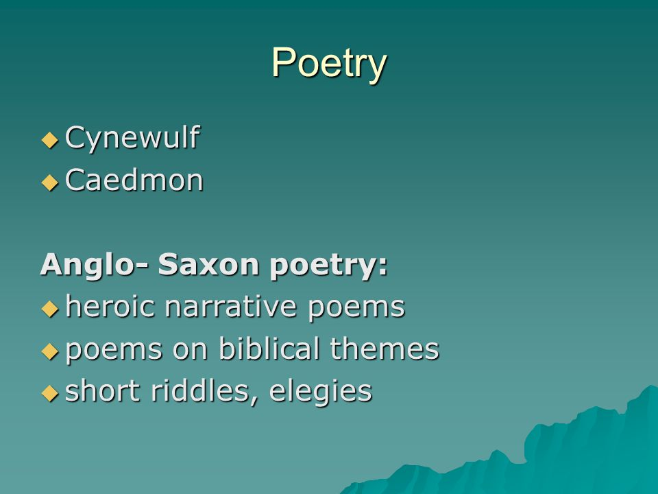 Poetry Cynewulf Caedmon Anglo- Saxon poetry: heroic narrative poems