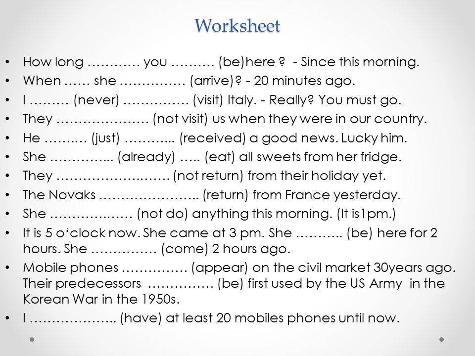 Worksheet How long ………… you ………. (be)here - Since this morning.