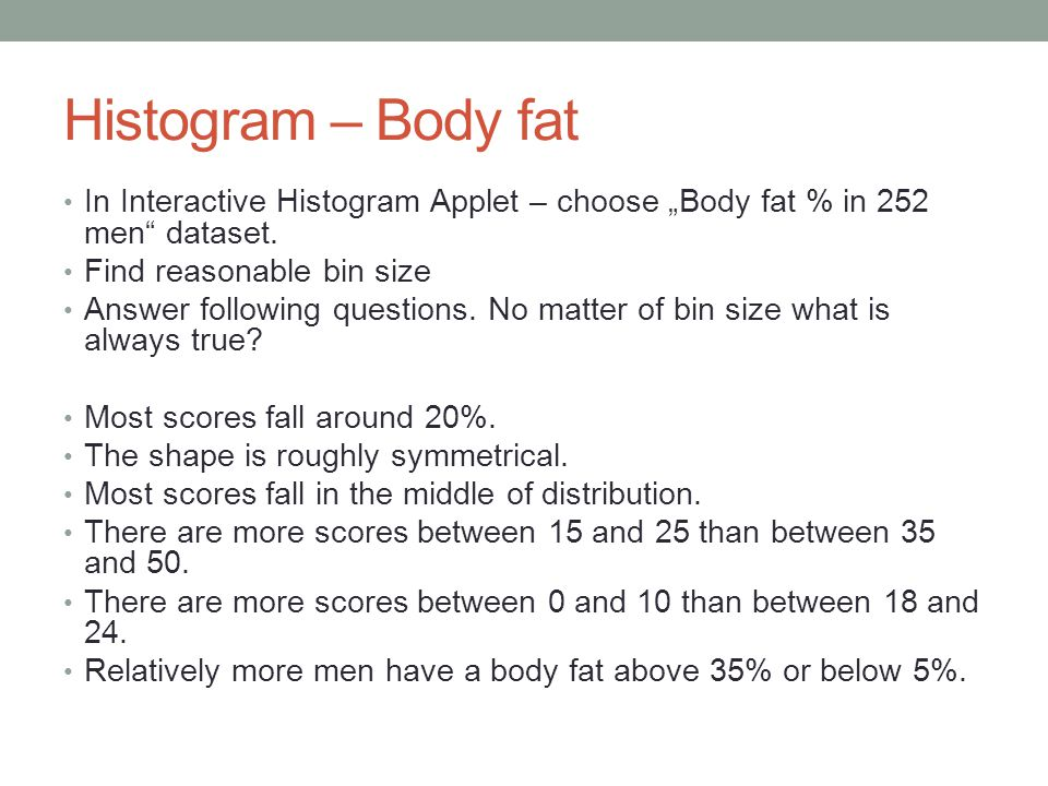 "Histogram – Body fat In Interactive Histogram Applet – choose ""Body fat % in 252 men dataset. Find reasonable bin size."