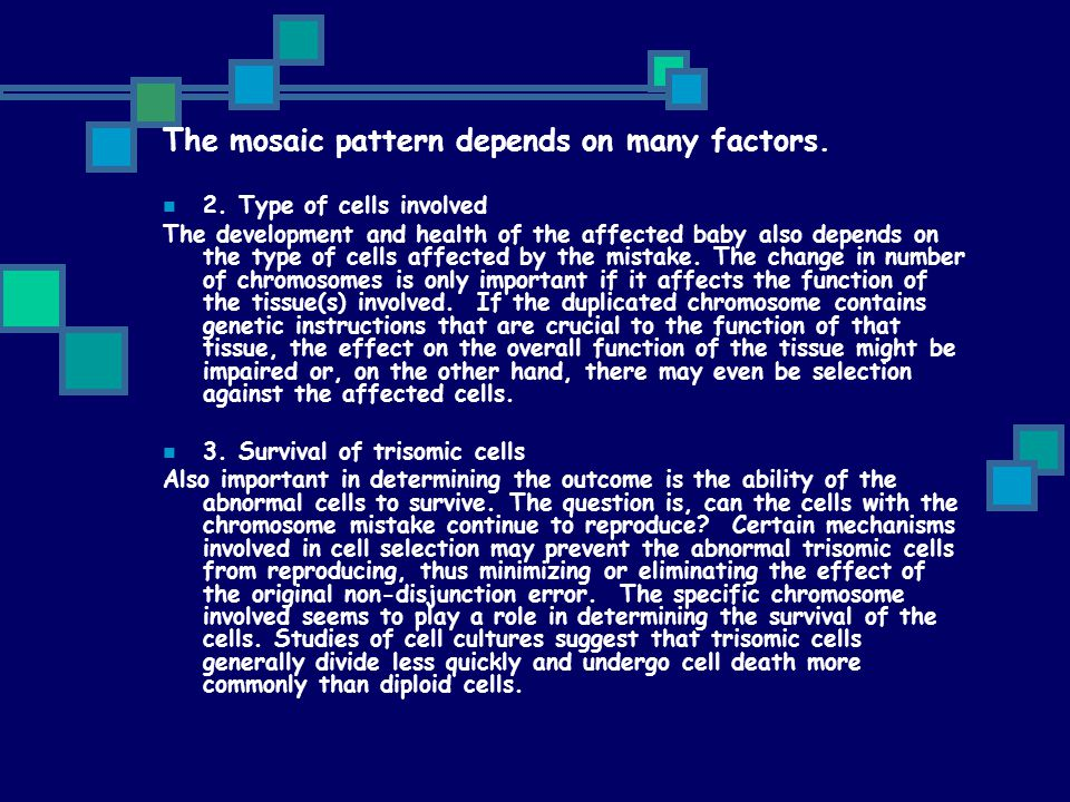 The mosaic pattern depends on many factors.