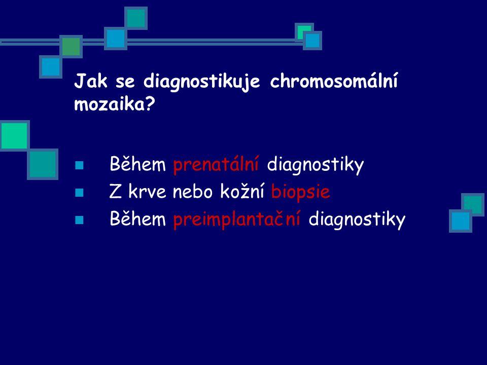 Jak se diagnostikuje chromosomální mozaika