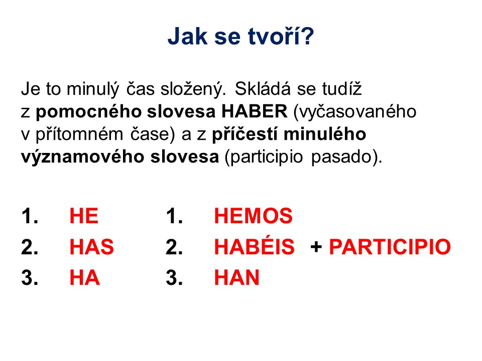 Jak se tvoří 1. HE 1. HEMOS 2. HAS 2. HABÉIS + PARTICIPIO
