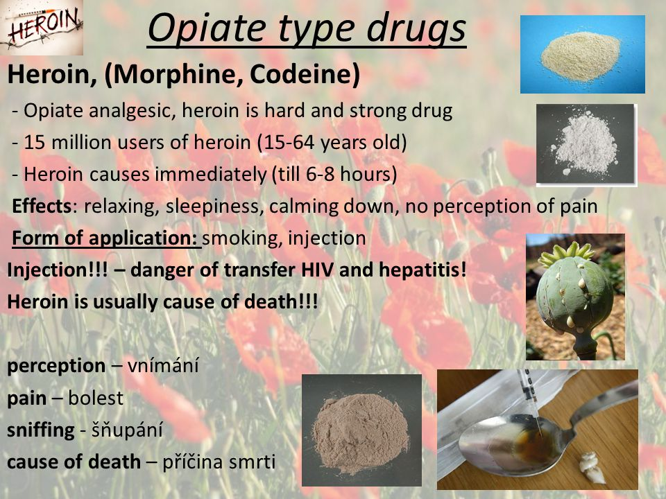 Opiate type drugs Heroin, (Morphine, Codeine)