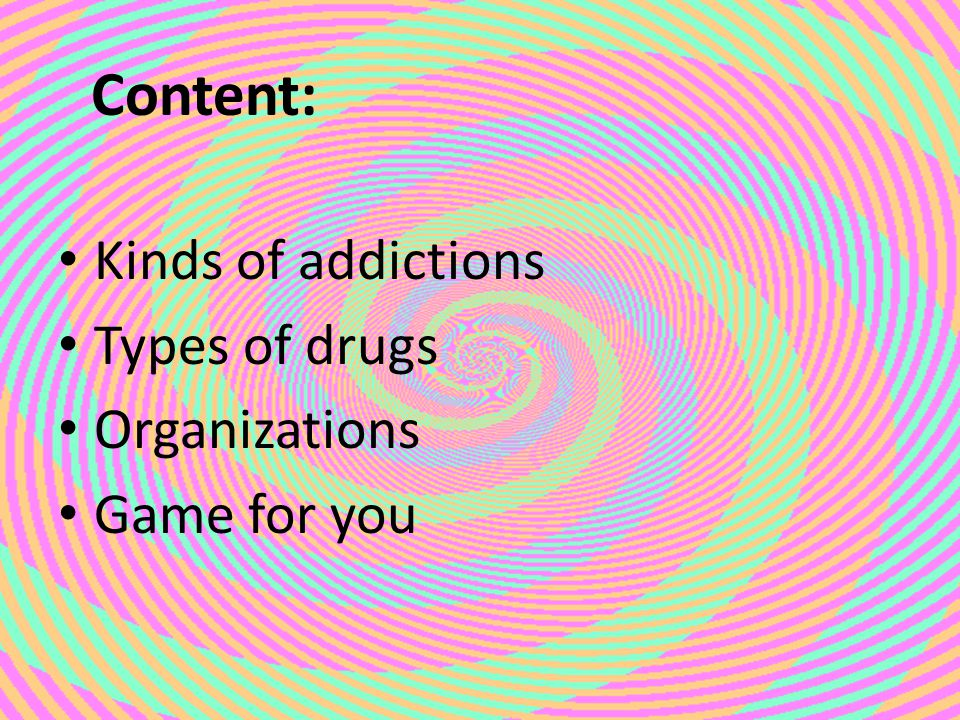 Content: Kinds of addictions Types of drugs Organizations Game for you